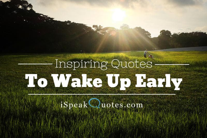 Early Morning Quotes 15 Inspiring Quotes To Wake Up Early In The Morning  I Speak Quotes