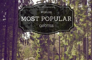 worlds most popular quotes