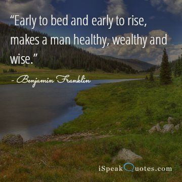 Early to bed and early to rise makes a quote