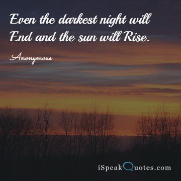 Even the darkest night will End and the sun will R
