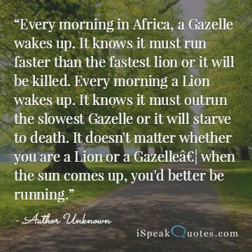 Every morning in Africa a Gazelle quote