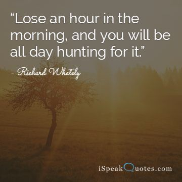 Lose an hour in the morning, and you quote