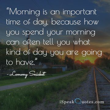 Morning is an important time of day quote