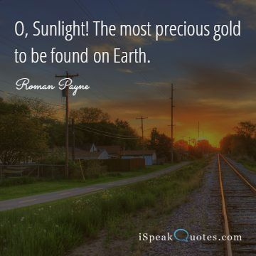 O, Sunlight! The most precious gold to be found on