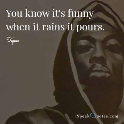 You know it's funny when it rains it pours.