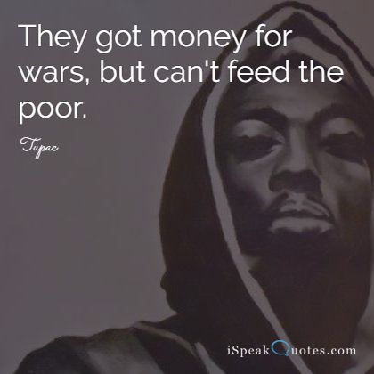 They got money for wars, but can't feed the poor.