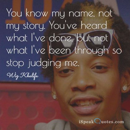 You know my name, not my story. You've heard what